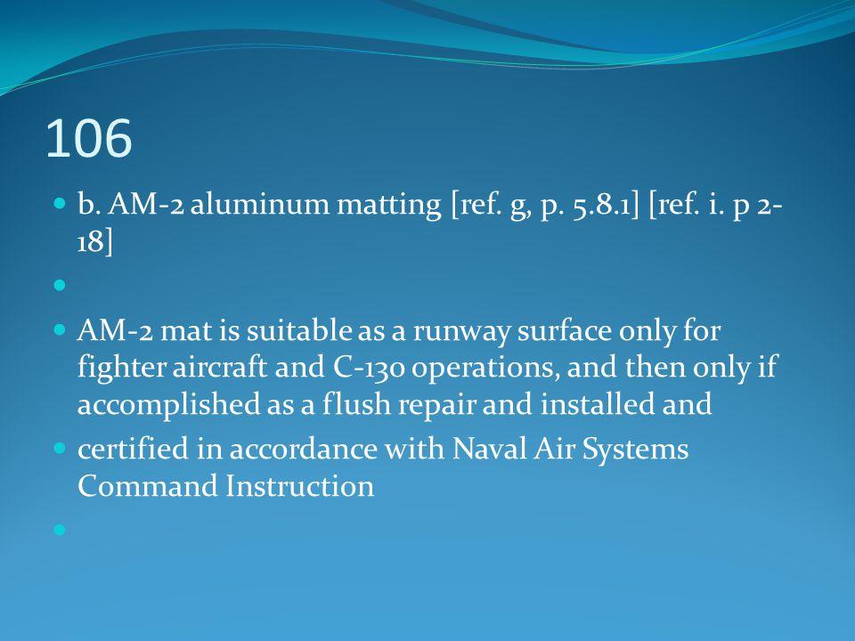 106 b. AM-2 aluminum matting [ref. g, p. 5.8.1] [ref. i. p 2-18]